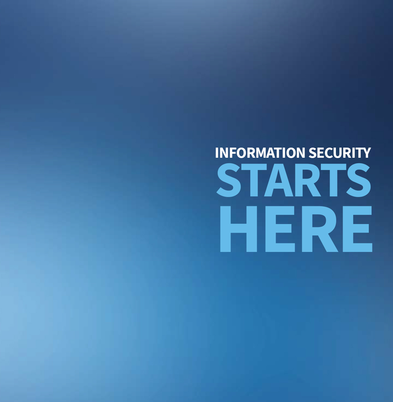 Information Security Starts Here